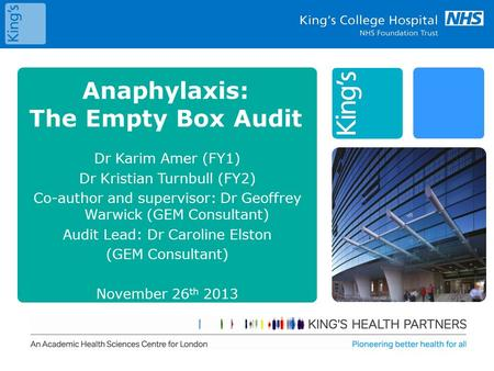 Anaphylaxis: The Empty Box Audit Dr Karim Amer (FY1) Dr Kristian Turnbull (FY2) Co-author and supervisor: Dr Geoffrey Warwick (GEM Consultant) Audit Lead: