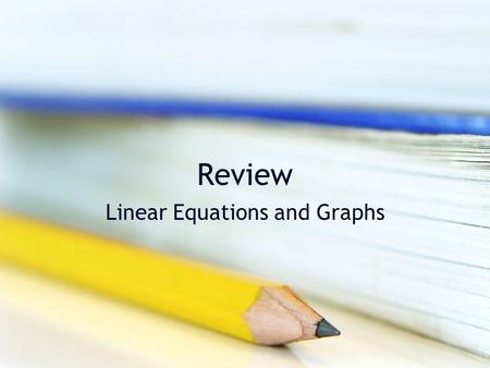 Review Linear Equations and Graphs. Linear Equations in Two Variables A linear equation in two variables is an equation that can be written in the standard.