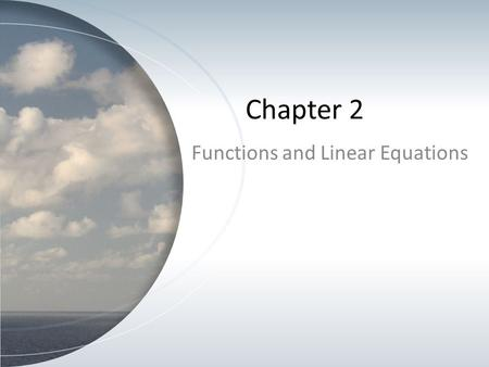 "Chapter 2 Functions and Linear Equations. Functions vs. Relations A relation is just a relationship between sets of information. A ""function"" is a well-behaved."