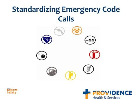 Standardizing Emergency Code Calls. Reasons for Moving to Standard Codes Risks of patient harm identified by hospitals Disaster readiness groups identify.