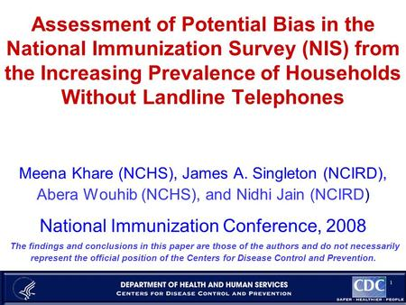 1 Assessment of Potential Bias in the National Immunization Survey (NIS) from the Increasing Prevalence of Households Without Landline Telephones Meena.