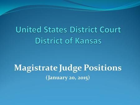 Magistrate Judge Positions (January 20, 2015). Overview 1. Magistrate Judge Duties 2. Salary and Benefits 3. Selection/Reappointment Process 4. Additional.