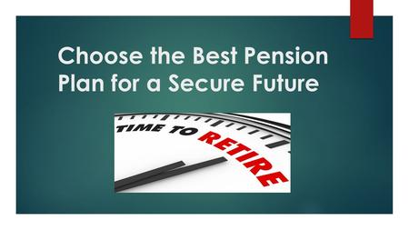 Choose the Best Pension Plan for a Secure Future.