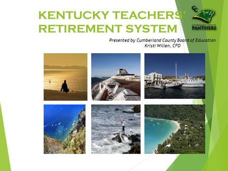 KENTUCKY TEACHERS' RETIREMENT SYSTEM Presented by Cumberland County Board of Education Kristi Willen, CFO.