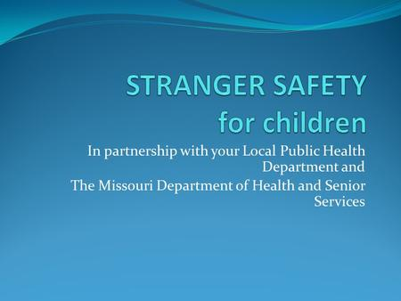 In partnership with your Local Public Health Department and The Missouri Department of Health and Senior Services.