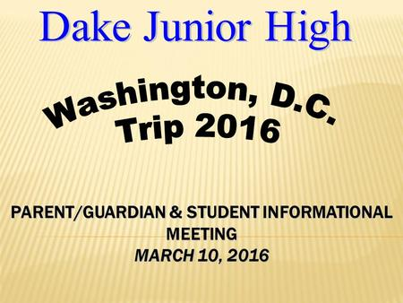 PARENT/GUARDIAN & STUDENT INFORMATIONAL MEETING MARCH 10, 2016.
