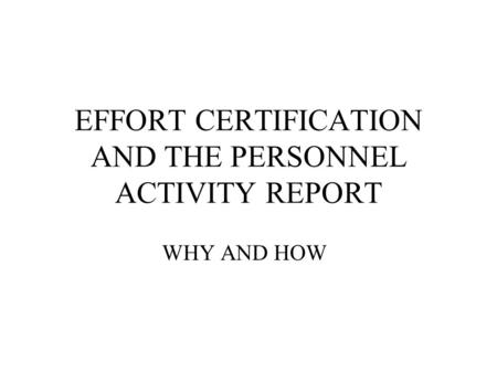 EFFORT CERTIFICATION AND THE PERSONNEL ACTIVITY REPORT WHY AND HOW.