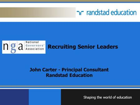 Recruiting Senior Leaders John Carter - Principal Consultant Randstad Education Shaping the world of education Areté -Leaders in learning.