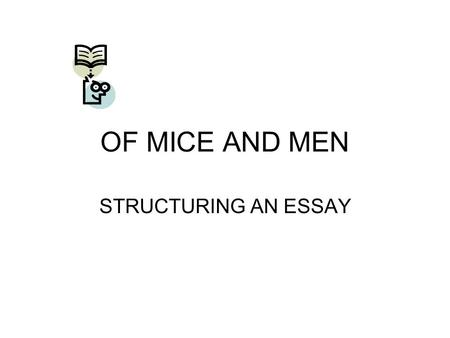 "OF MICE AND MEN STRUCTURING AN ESSAY. ESSAY QUESTION Read the essay question carefully. Identify the key words. Example: ""Crooks was a proud, aloof man."
