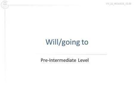 Will/going to Pre-Intermediate Level VY_32_INOVACE_12-20.
