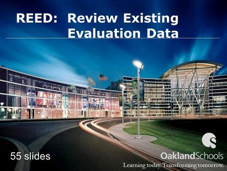 Learning today. Transforming tomorrow. REED: Review Existing Evaluation Data 55 slides.