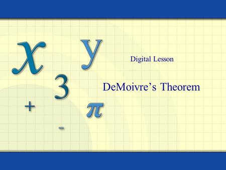 DeMoivre's Theorem Digital Lesson. Copyright © by Houghton Mifflin Company, Inc. All rights reserved. 2 To write a complex number in trigonometric form,