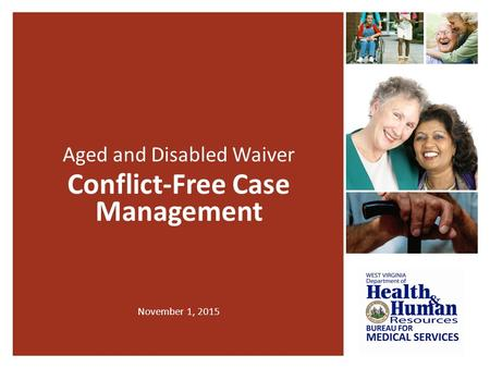 Aged and Disabled Waiver Conflict-Free Case Management November 1, 2015.