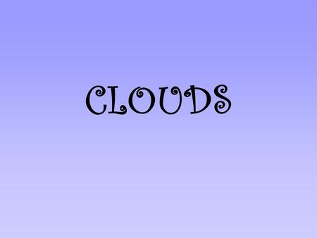 CLOUDS. Cloud Formation As warm air cools, the amount of water vapor increases (humidity rises). When the air is saturated with water vapor tiny water.