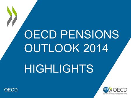 OECD PENSIONS OUTLOOK 2014 HIGHLIGHTS 1 OECD. The financial and economic crisis: – reduction in government revenues to finance retirement promises and.