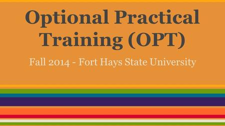 Optional Practical Training (OPT) Fall 2014 - Fort Hays State University.