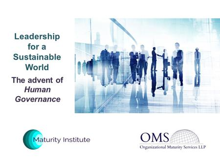 Leadership for a Sustainable World The advent of Human Governance.