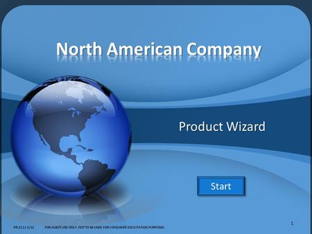 Product Wizard Start PR-2111 4/12FOR AGENT USE ONLY. NOT TO BE USED FOR CONSUMER SOLICITATION PURPOSES. 1.