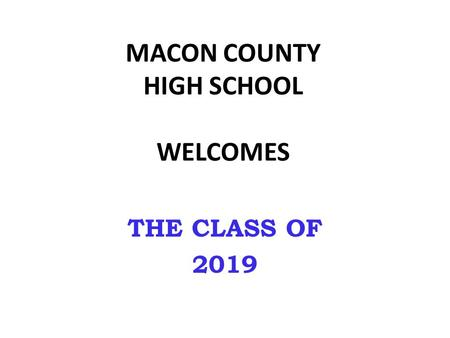 MACON COUNTY HIGH SCHOOL WELCOMES THE CLASS OF 2019.