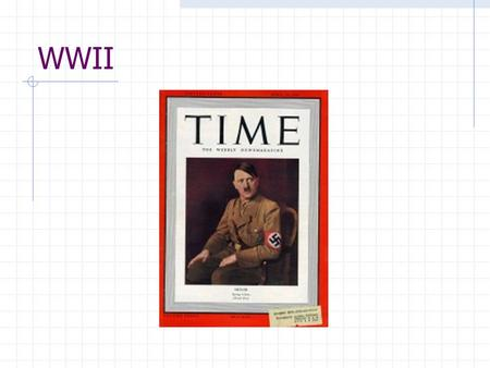 WWII. Time Magazine – 1/2/1939 Hitler became in 1938 the greatest threatening force that the democratic, freedom-loving world faces today