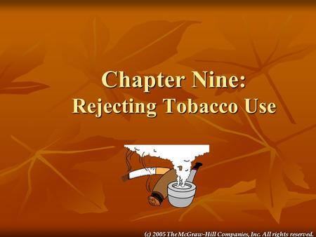 (c) 2005 The McGraw-Hill Companies, Inc. All rights reserved. Chapter Nine: Rejecting Tobacco Use.