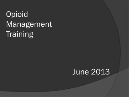Opioid Management Training June 2013. Joint Commission Sentinel Event  Sentinel Event - A sentinel event is an unexpected occurrence involving death.