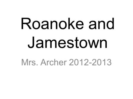 Roanoke and Jamestown Mrs. Archer 2012-2013. Earliest English Settlements Roanoke founder was Sir Walter Raleigh In 1585, he and 100 men settled in Roanoke.
