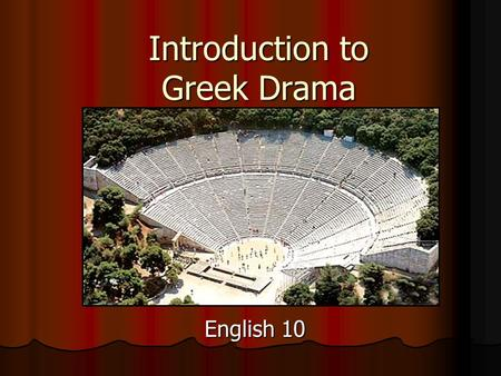 Introduction to Greek Drama English 10. Origin of Drama Drama was developed by the ancient Greeks during celebrations honoring Dionysus. Drama was developed.