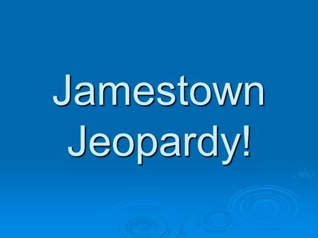 Jamestown Jeopardy!. Which country wanted to increase their wealth and power by building a colony in Jamestown?