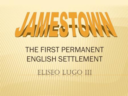 THE FIRST PERMANENT ENGLISH SETTLEMENT  England hoped to find silver and gold in America.  An American Settlement would furnish raw materials that.