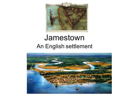 Jamestown An English settlement. Where Was Jamestown Located? Jamestown was located in the colony of Virginia. It was further north and a little more.