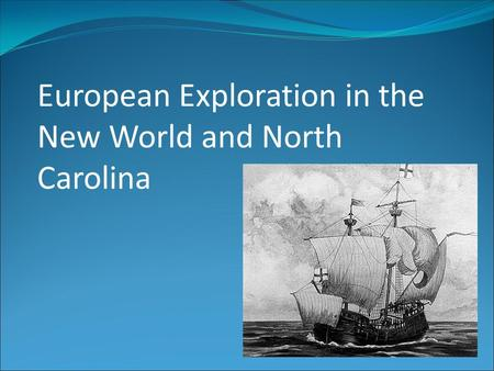 European Exploration in the New World and North Carolina.