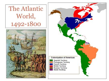 "The Atlantic World, 1492-1800. I. Spain Colonizes the Americas 1492 – Columbus sets sail in search of route to IndiaColumbus  Never reached India, ""discovered"""
