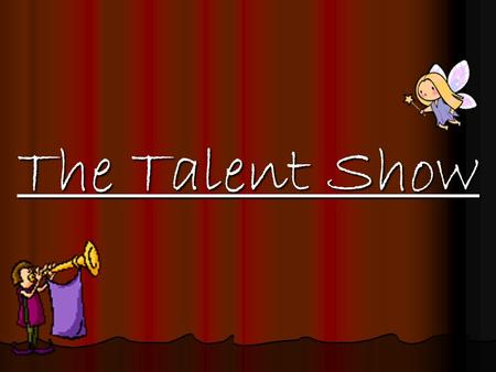 The Talent Show. The Talent Show is a realistic fiction story. This means that: A. Characters and events are real. D. Characters and events are like real.