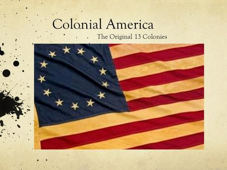 "Colonial America The Original 13 Colonies. - Settlers came to the ""New World"" from European countries -New World = North America."