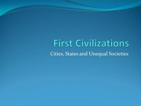 Cities, States and Unequal Societies. What is a civilization? Cities with populations in the 10's of thousands Monumental Architecture Powerful states.
