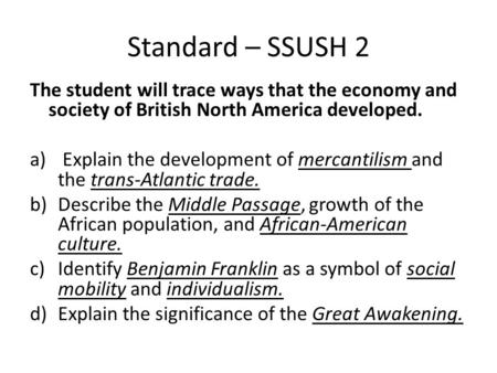 Standard – SSUSH 2 The student will trace ways that the economy and society of British North America developed. a) Explain the development of mercantilism.