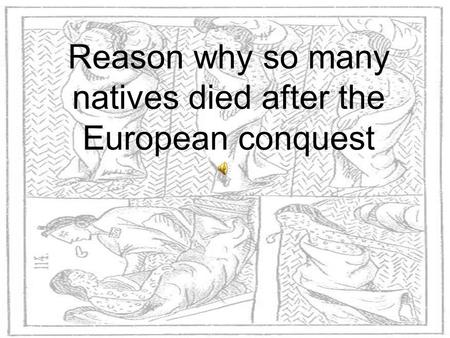 Reason why so many natives died after the European conquest.