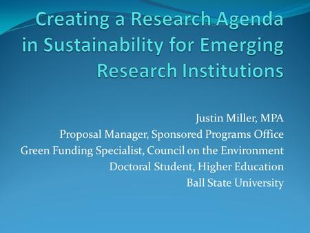 Justin Miller, MPA Proposal Manager, Sponsored Programs Office Green Funding Specialist, Council on the Environment Doctoral Student, Higher Education.