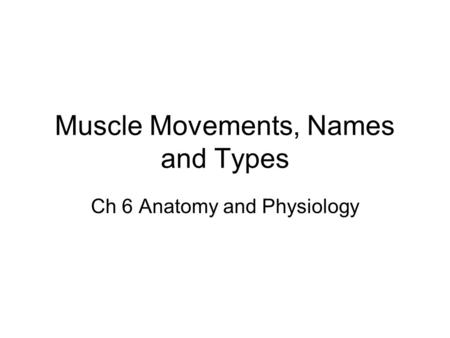 Muscle Movements, Names and Types Ch 6 Anatomy and Physiology.