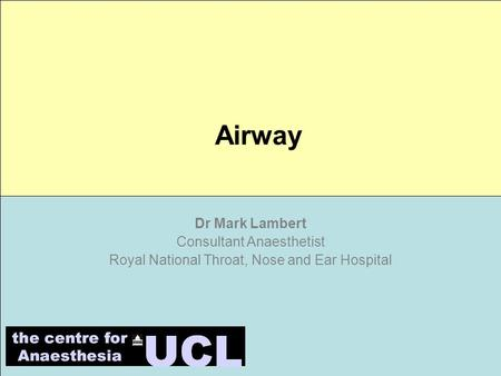 Preoperative Assessment and Resuscitation Dr Mark Lambert Consultant Anaesthetist Royal National Throat, Nose and Ear Hospital Airway.