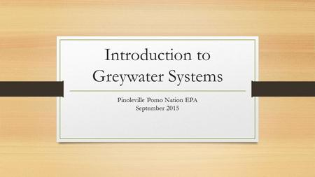 Introduction to Greywater Systems Pinoleville Pomo Nation EPA September 2015.