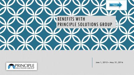 BENEFITS WITH PRINCIPLE SOLUTIONS GROUP June 1, 2015 – May 31, 2016 Next.