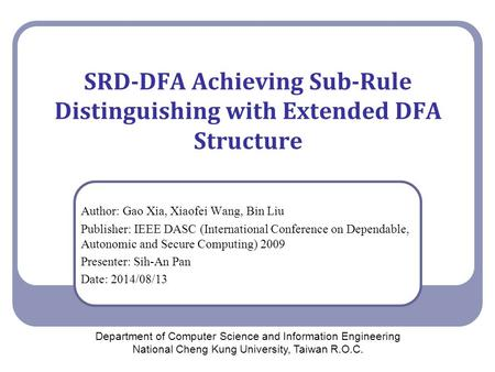 SRD-DFA Achieving Sub-Rule Distinguishing with Extended DFA Structure Author: Gao Xia, Xiaofei Wang, Bin Liu Publisher: IEEE DASC (International Conference.