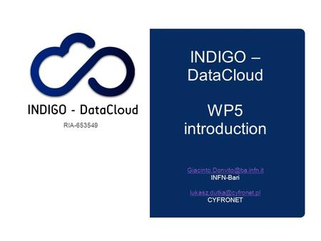 INDIGO – DataCloud WP5 introduction INFN-Bari CYFRONET RIA-653549.