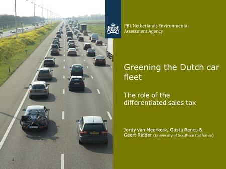 Jordy van Meerkerk, Gusta Renes & Geert Ridder (University of Southern California) 1 Greening the Dutch car fleet The role of the differentiated sales.