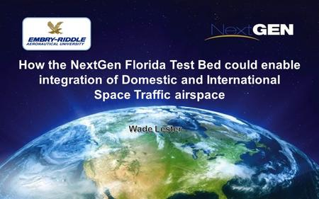 How the NextGen Florida Test Bed could enable integration of Domestic and International Space Traffic airspace.
