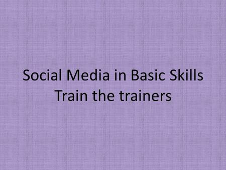 Social Media in Basic Skills Train the trainers. In Turkey, to be a teacher in public schools, you have to have 180 hours ICT course certificate at the.