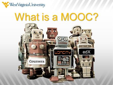 EdX What is a MOOC?. MOOCs Massive Open Online Course Typically free and credit-less Being offered by elite universities through partnerships with MOOC.
