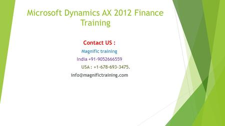 Microsoft Dynamics AX 2012 Finance Training Contact US : Magnific training India +91-9052666559 USA : +1-678-693-3475.